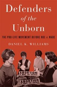 For more on the early history of the pro-life movement, see the author's Defenders of the Unborn (Oxford University Press, 2016).